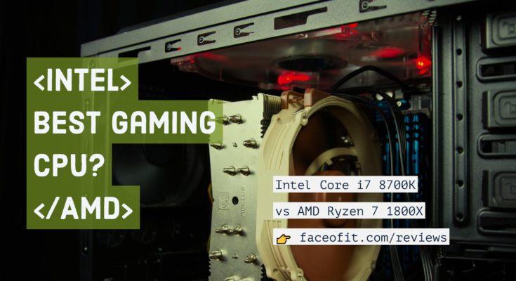 Intel Core i7 8700K vs. AMD Ryzen 7 1800X