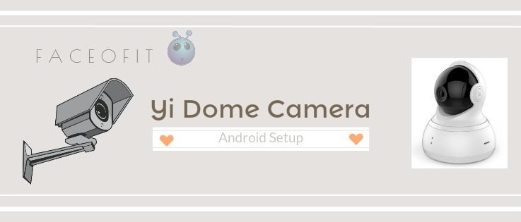 Android Setup for Yi Dome Wireless IP Security Surveillance 720p Camera
