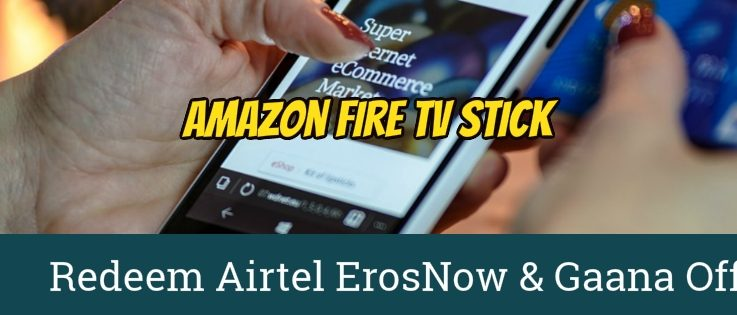 How To Redeem Airtel ErosNow & Gaana Offer With Amazon Fire TV Stick