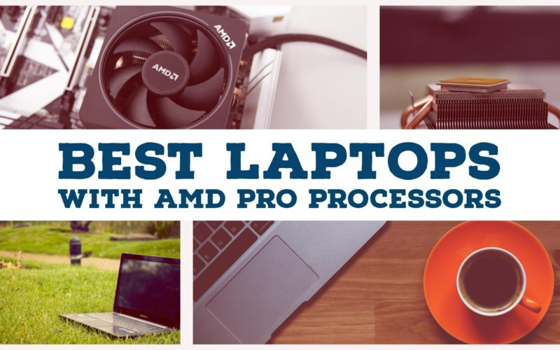 Best Laptops With AMD Pro Processors