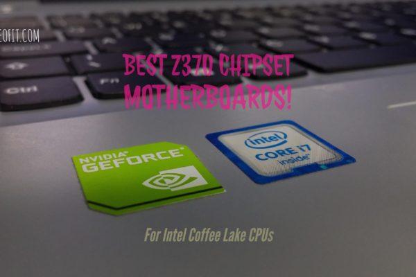 Best Z370 Chipset Motherboards