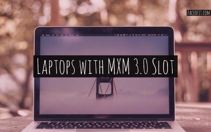 Laptops with MXM 3.0 Slot