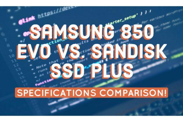 Samsung 850 Evo vs. SanDisk SSD Plus