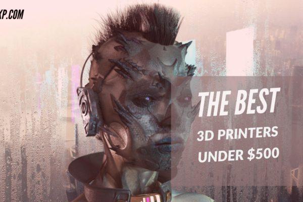 Best 3D Printer Under $500