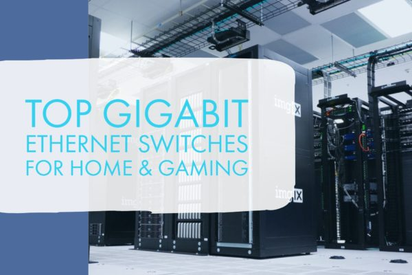 Top Gigabit Ethernet Switches For Home & Gaming