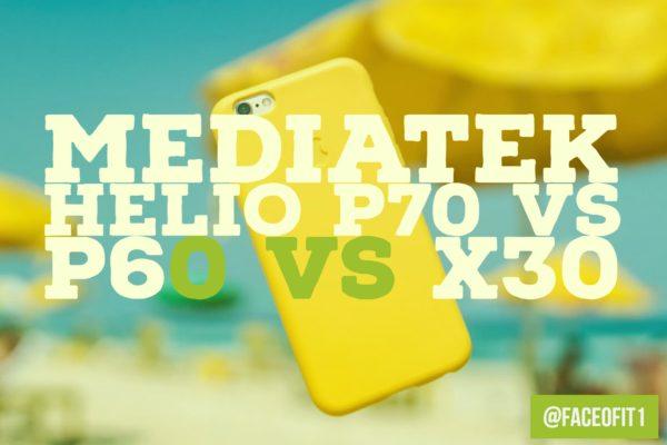 MediaTek Helio P70 Vs P60 Vs X30