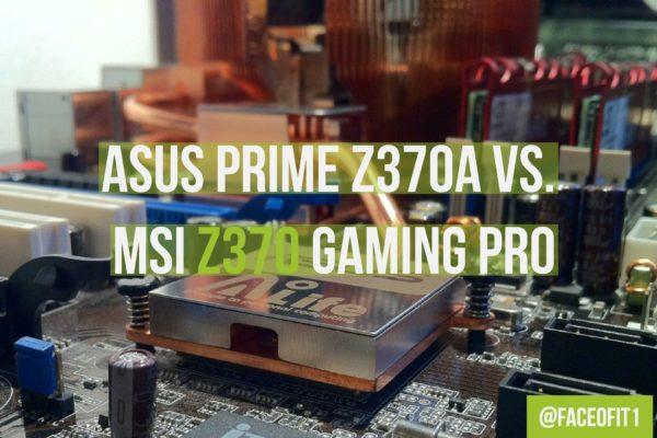 ASUS Prime Z370A Vs. MSI Z370 Gaming Pro
