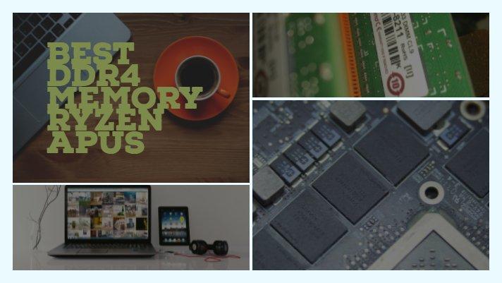 Best DDR4 Memory Ryzen APUs