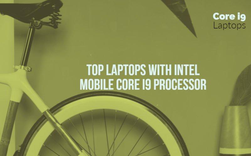 Best Laptops with Intel Core i9 Mobile Processor - Top List Plus Specs