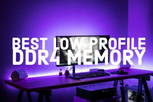 Best Low Profile DDR4 Memory