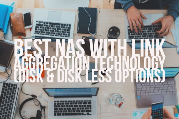 Best NAS with Link Aggregation Technology (Disk & Disk Less Options)