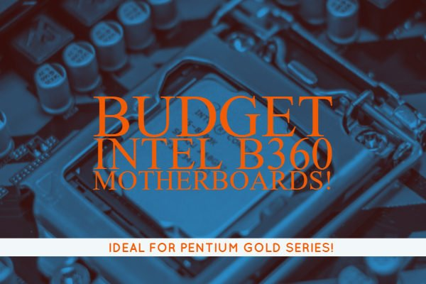 Budget Intel B360 Motherboards
