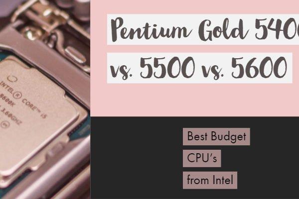Pentium Gold 5400 vs. 5500 vs. 5600