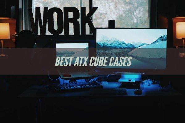 Best ATX Cube Cases