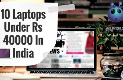 10 Laptops Under Rs 40000 In India