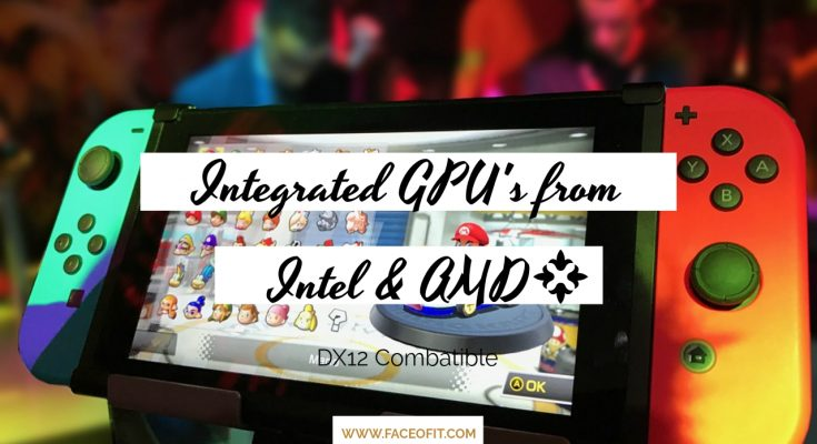 Intel and AMD Processors With Integrated DirectX 12 Graphics For Gaming