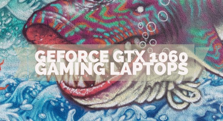 Gaming Laptops With Nvidia GeForce GTX 1060