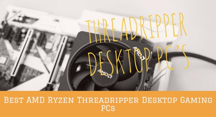 Threadripper Desktop Gaming PCs