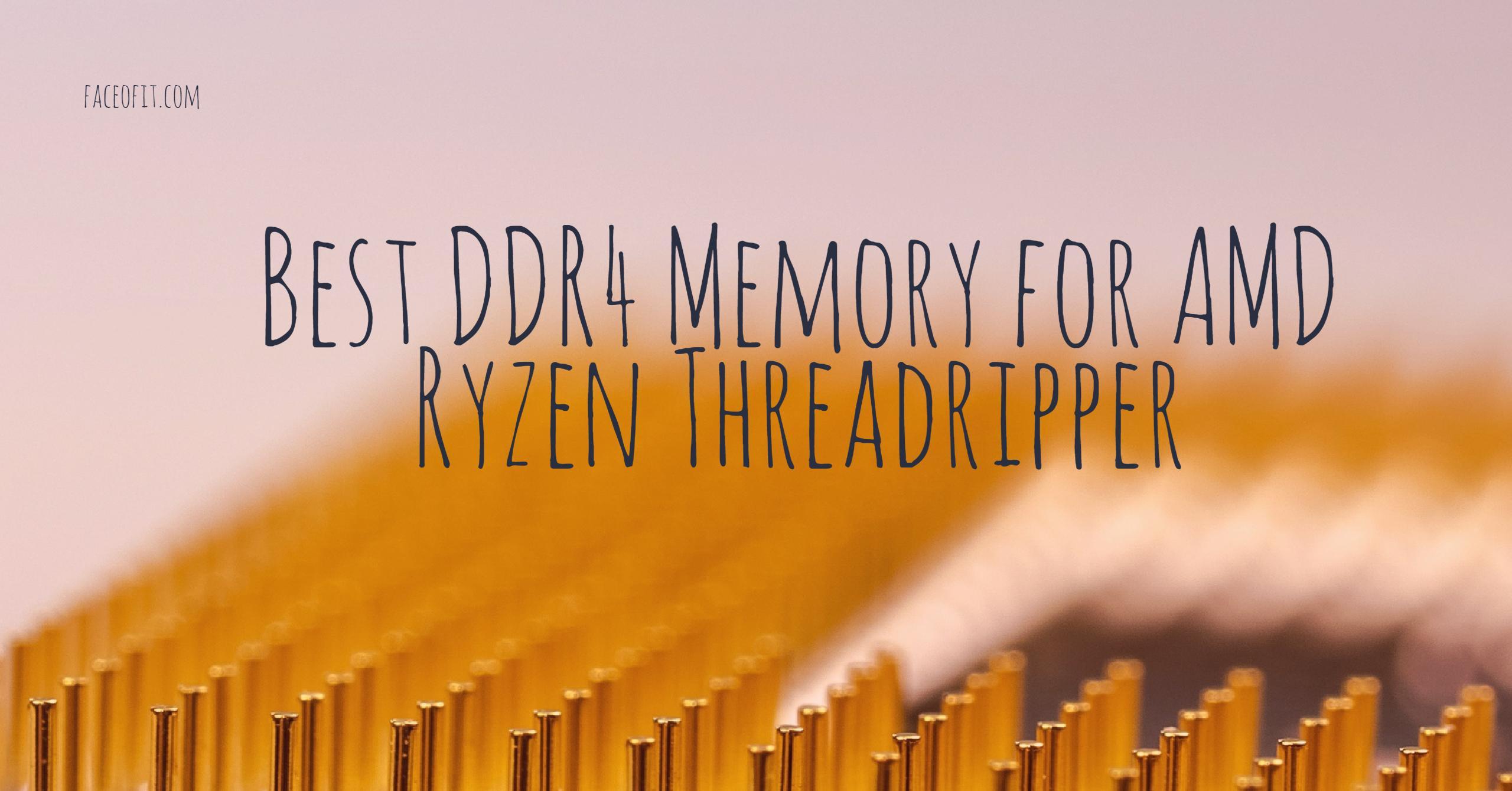 Best DDR4 Memory For AMD Ryzen Threadripper CPUs 1950x 1920x