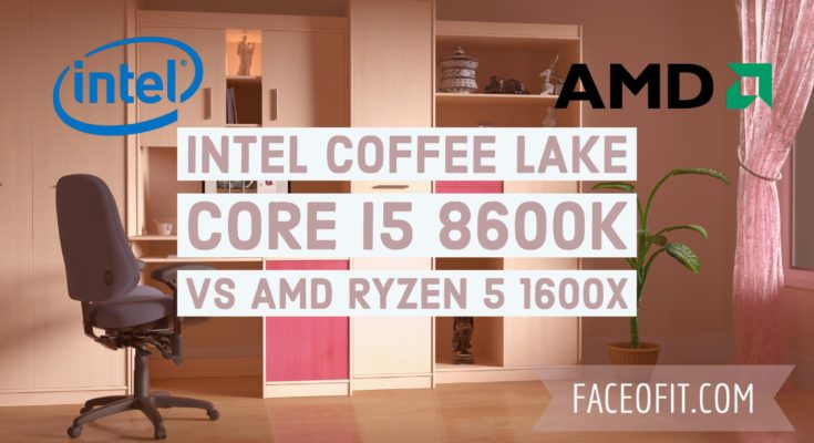 Core i5 8600K Vs AMD Ryzen 5 1600X