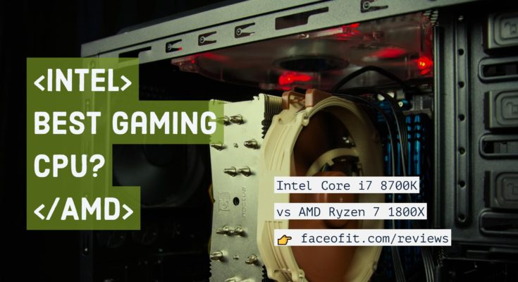 Intel Core i7 8700K vs. AMD Ryzen 7 1800X