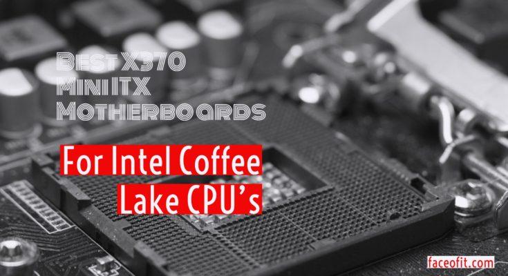 Best Z370 Mini ITX Motherboards For Intel Coffee Lake 8700K