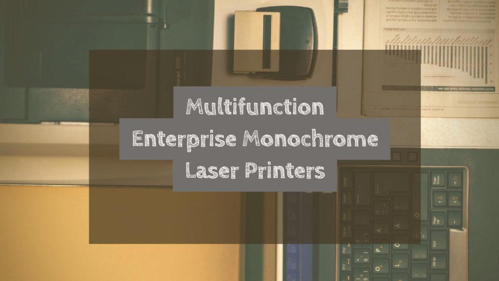 Best Multifunction Enterprise Monochrome Laser Printers For Home Office