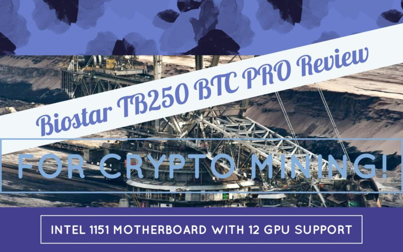 Biostar TB250 BTC PRO Review Intel 1151 Motherboard For