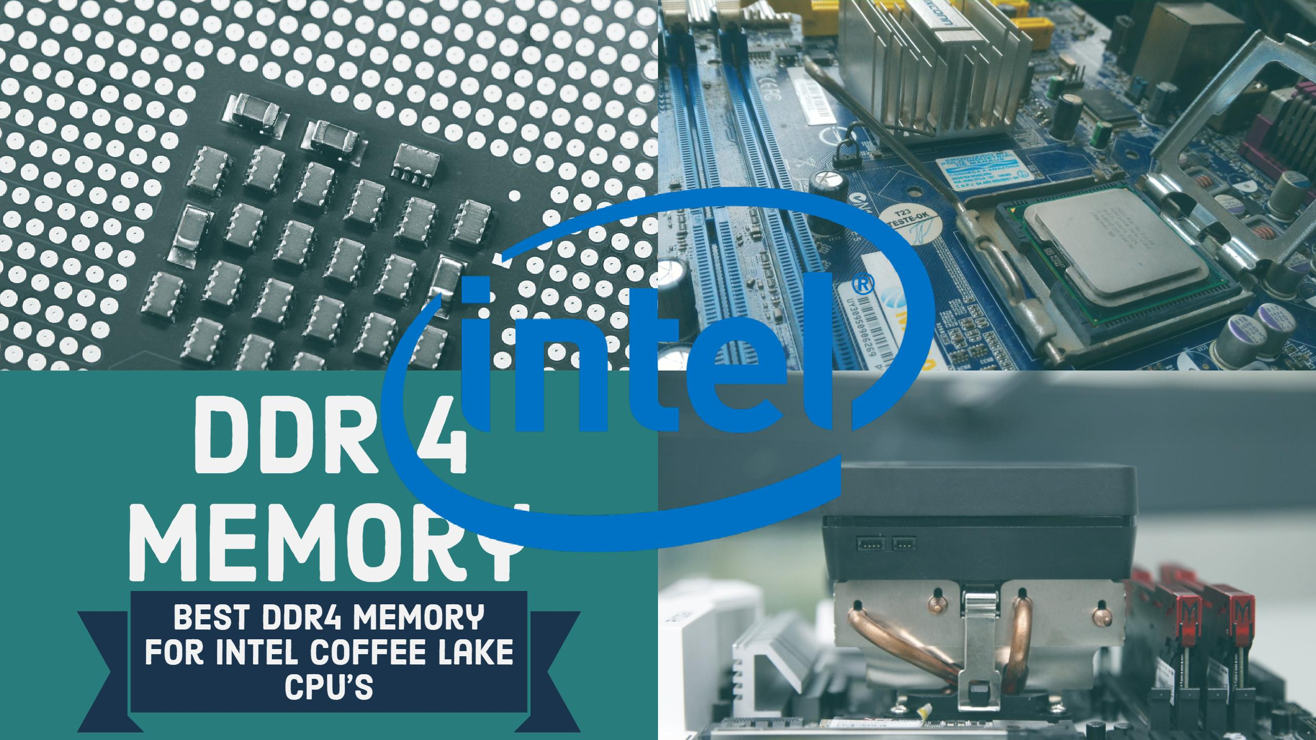Best DDR4 Memory for Intel Coffee Lake Core i7 8700K i5 8600K & More