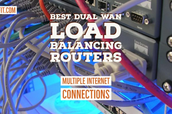 Best Dual WAN Load Balancing Routers