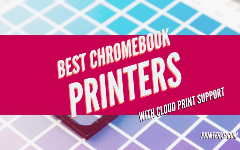 Best Chromebook Compatible Printers All In One & Wireless