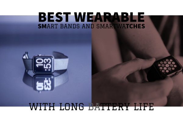 Best Wearable Smart Bands and Smartwatches With Long Battery Life