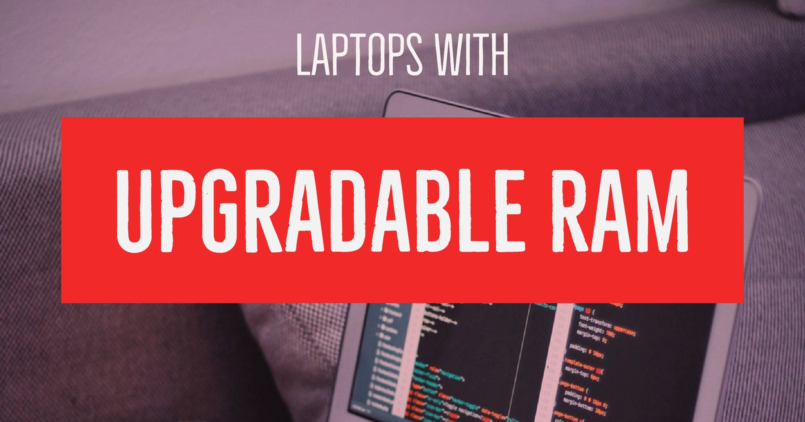 Laptops With Upgradable RAM