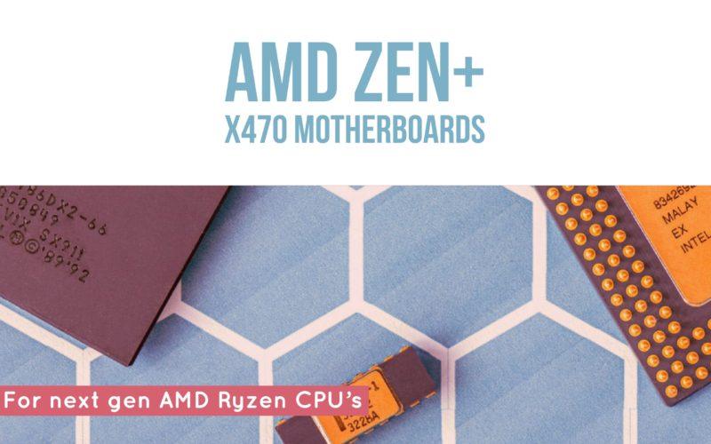 Best X470 Motherboards Socket AM4 for Zen+ Ryzen 7 2700x & 2600x