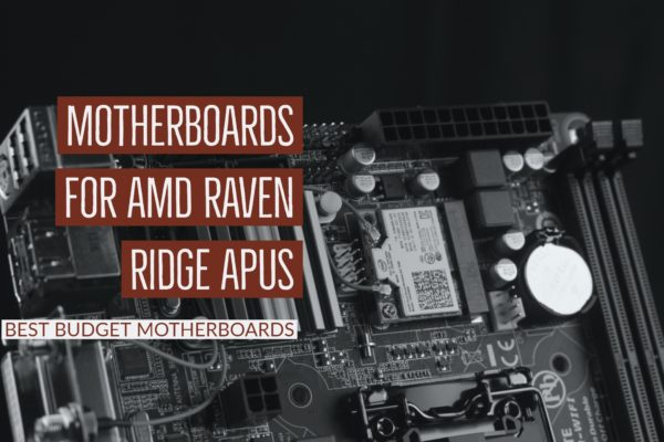 Budget Motherboards for AMD Raven Ridge APUs