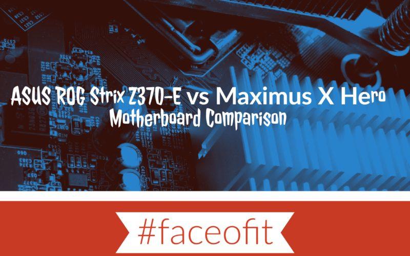 ASUS ROG Strix Z370-E vs Maximus X Hero