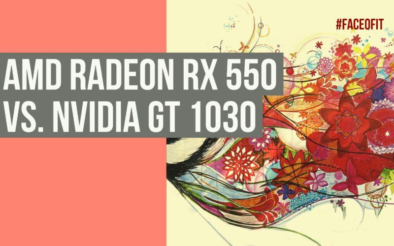 AMD Radeon RX 550 Vs. Nvidia GT 1030