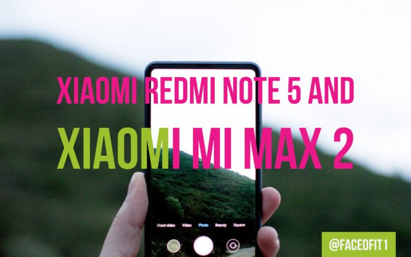 Xiaomi Redmi Note 5 And Xiaomi Mi Max 2