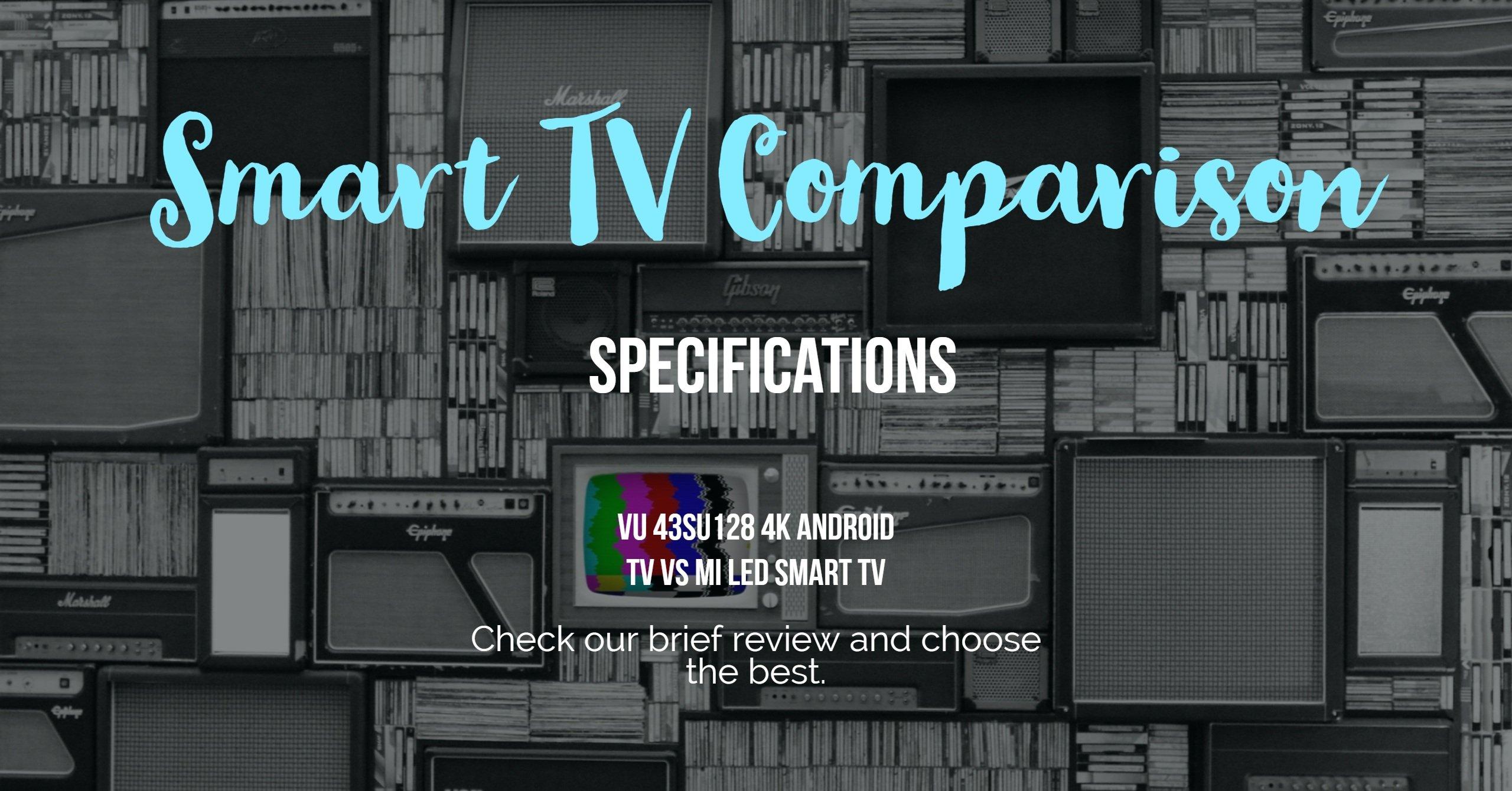 VU 43SU128 4K ANDROID TV Vs MI LED Smart TV