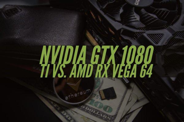 GTX 1080 Ti Vs. RX Vega 64