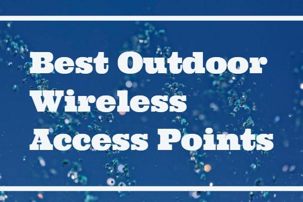 Best Outdoor Wireless Access Point