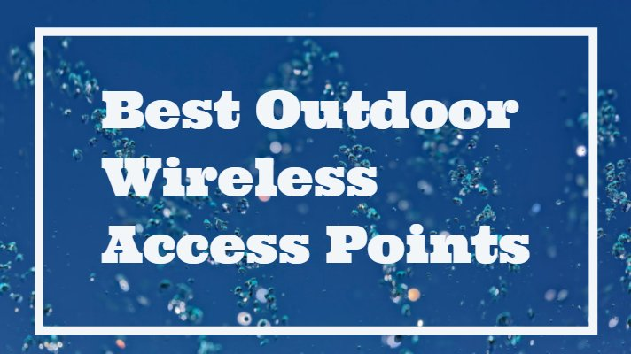 Best Outdoor Wireless Access Point