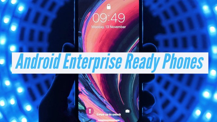 Android Enterprise Recommended Smartphones