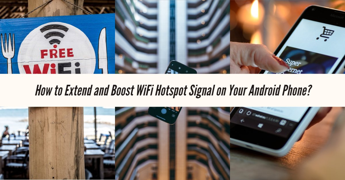 How to Extend and Boost WiFi Hotspot Signal on Your Android Phone?