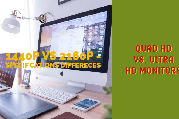Quad HD Vs. Ultra HD Monitors