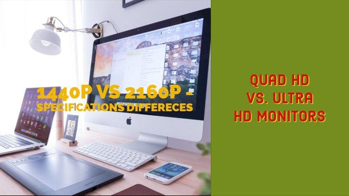 Quad HD Vs. Ultra HD Monitors