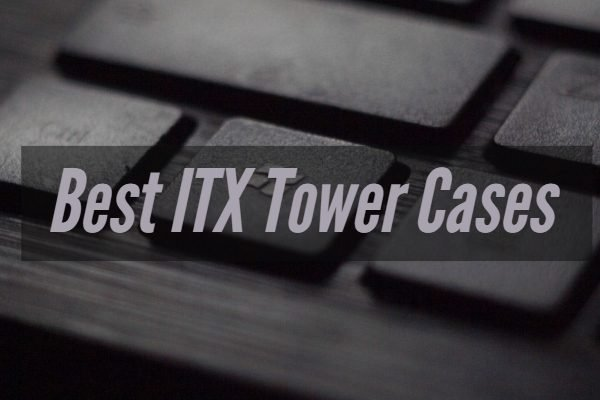 Best ITX Tower Cases