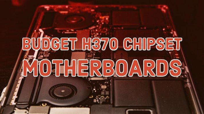 Budget H370 Chipset Motherboards