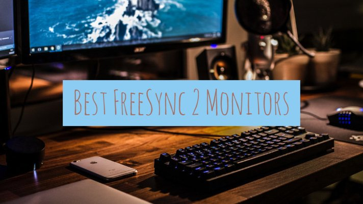 Best FreeSync 2 Monitors List With Adaptive-Sync 2 HDR and