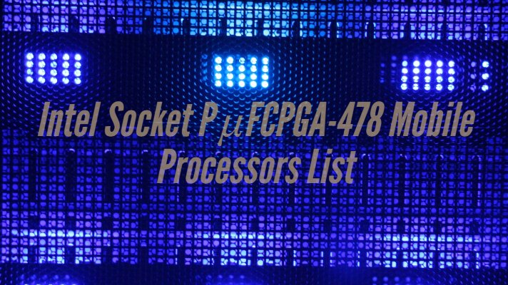 Intel Socket P μFCPGA-478 Mobile Processors List